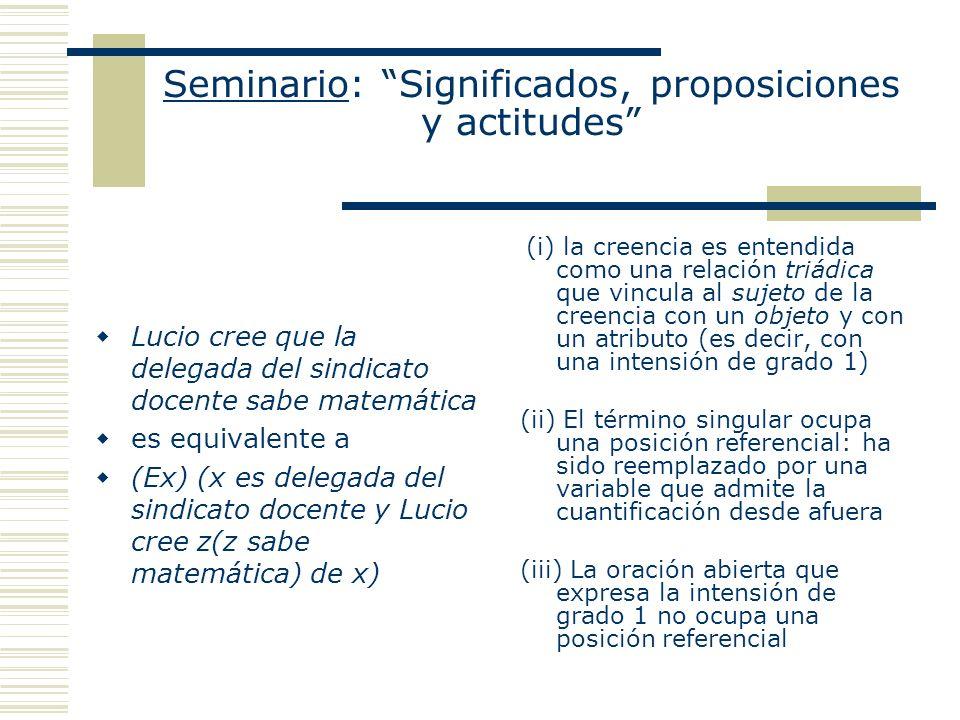 Seminario: Significados, proposiciones y actitudes Lucio cree que la delegada del sindicato docente sabe matemática es equivalente a (Ex) (x es delega