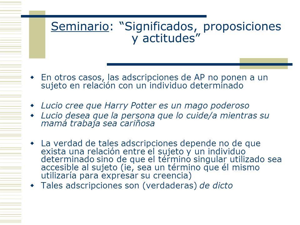 Seminario: Significados, proposiciones y actitudes En otros casos, las adscripciones de AP no ponen a un sujeto en relación con un individuo determina