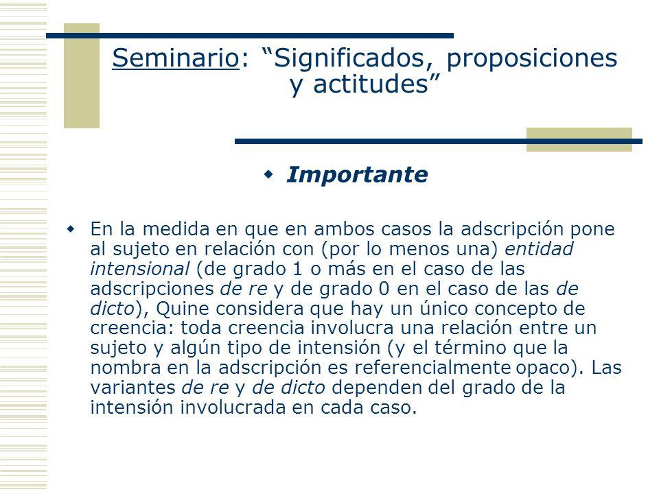 Seminario: Significados, proposiciones y actitudes Importante En la medida en que en ambos casos la adscripción pone al sujeto en relación con (por lo