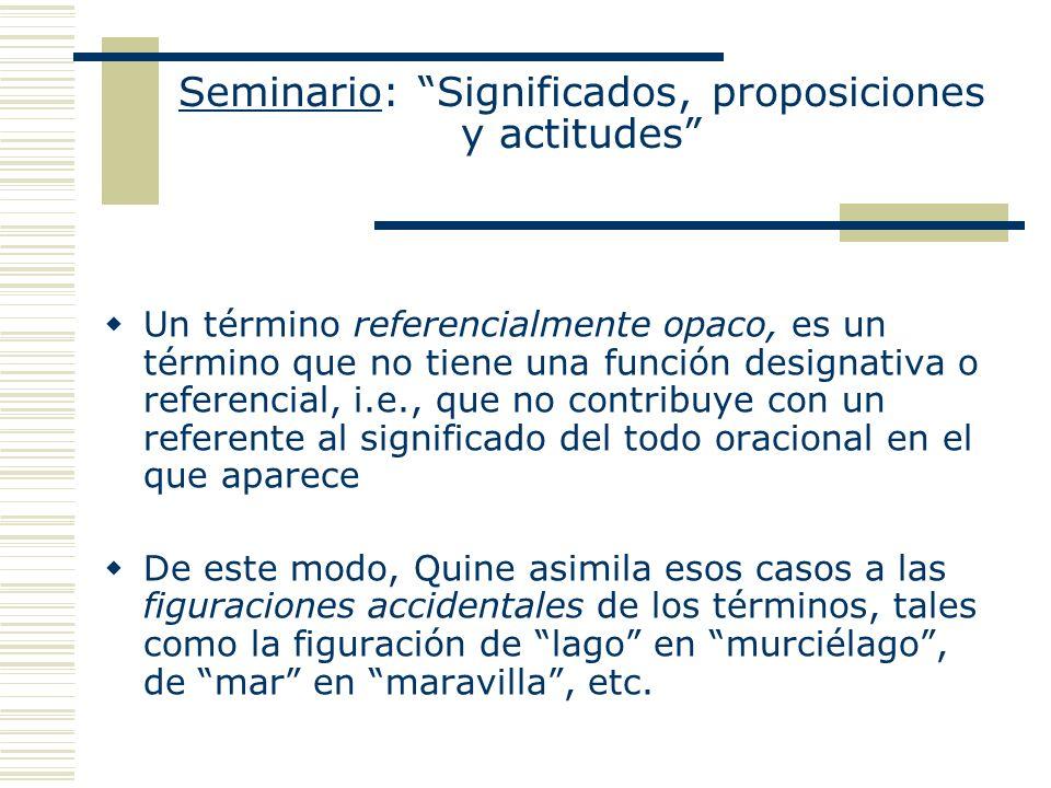 Seminario: Significados, proposiciones y actitudes Un término referencialmente opaco, es un término que no tiene una función designativa o referencial