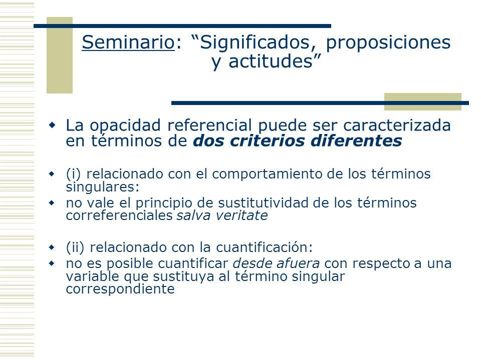 Seminario: Significados, proposiciones y actitudes La opacidad referencial puede ser caracterizada en términos de dos criterios diferentes (i) relacio