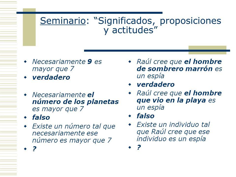 Seminario: Significados, proposiciones y actitudes Necesariamente 9 es mayor que 7 verdadero Necesariamente el número de los planetas es mayor que 7 f