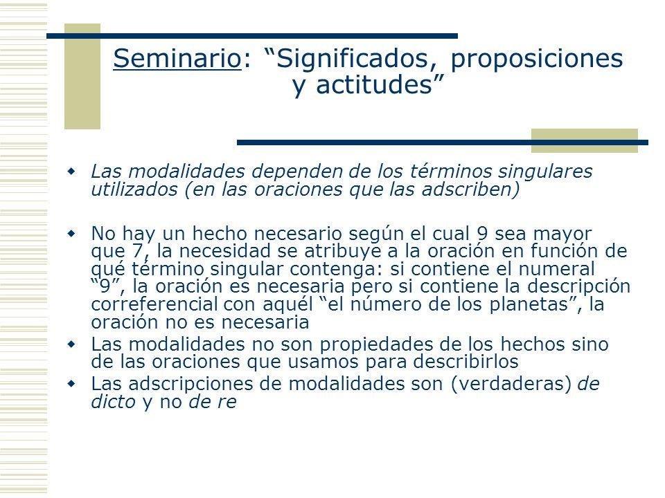 Seminario: Significados, proposiciones y actitudes Las modalidades dependen de los términos singulares utilizados (en las oraciones que las adscriben)