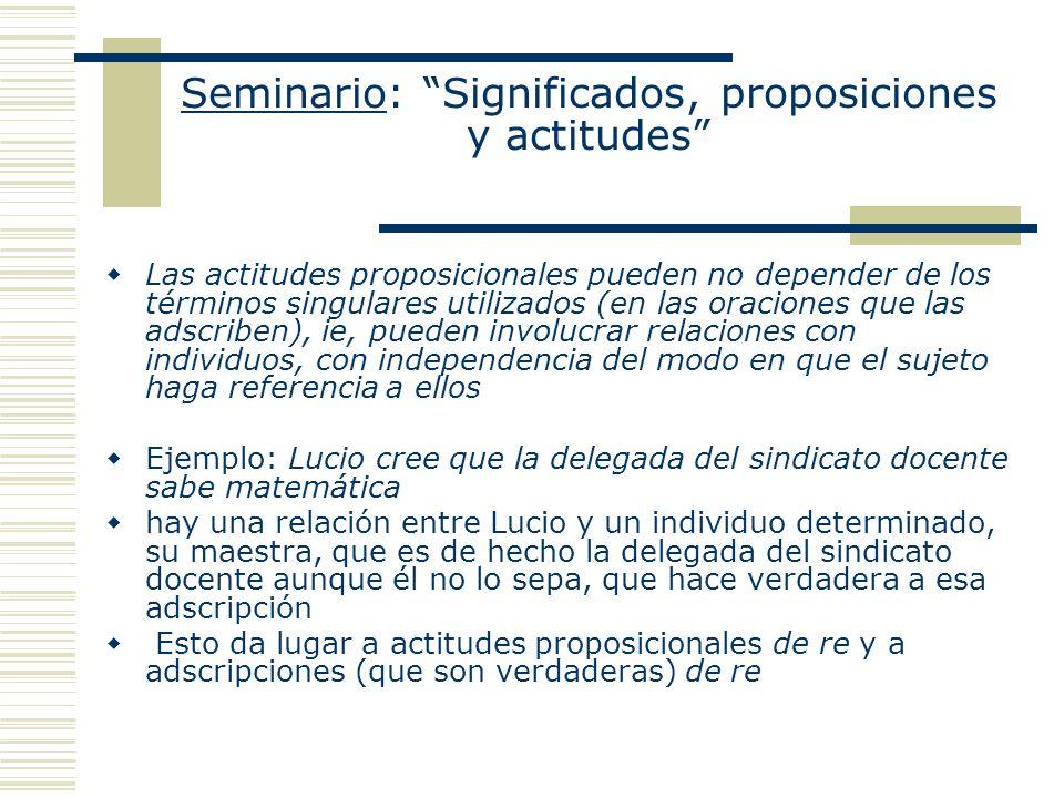 Seminario: Significados, proposiciones y actitudes Las actitudes proposicionales pueden no depender de los términos singulares utilizados (en las orac