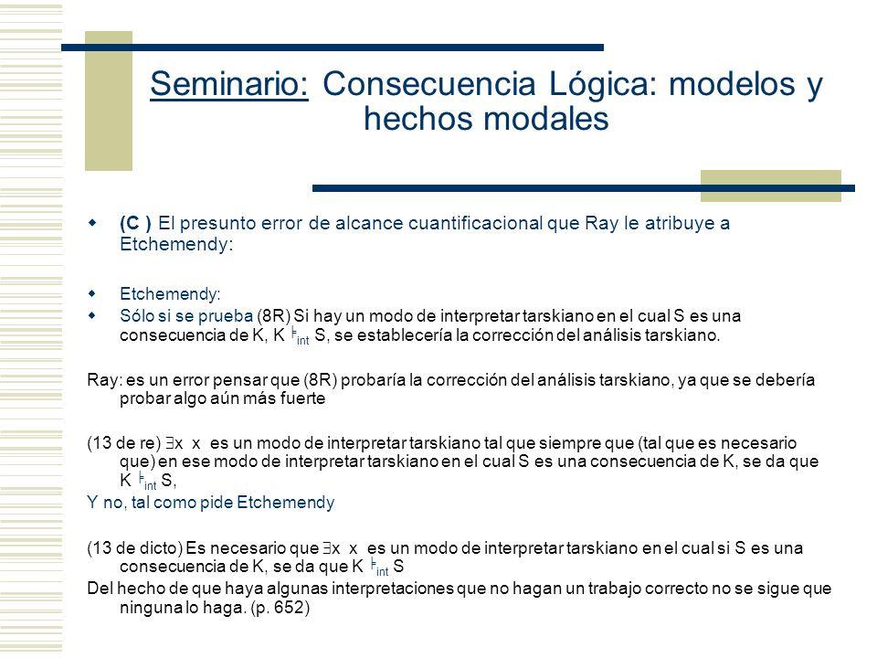 Seminario: Consecuencia Lógica: modelos y hechos modales Objeciones de Ray a Etchemendy: (A) (8R) no contiene expresiones modales explícitas.