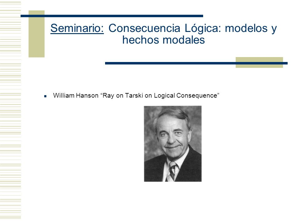 Seminario: Consecuencia Lógica: modelos y hechos modales Ray: ¿Cómo interpretar (CO).