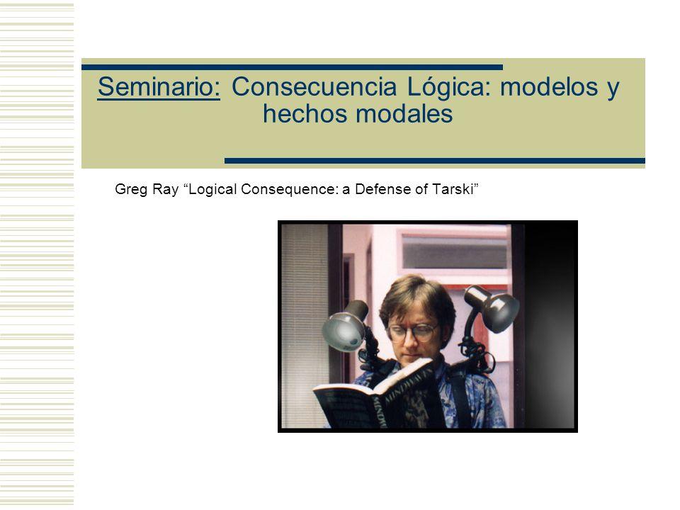 Seminario: Consecuencia Lógica: modelos y hechos modales Prof. Eduardo Alejandro Barrio 1er cuatrimestre de 2005 Facultad de Filosofía y Letras, UBA.