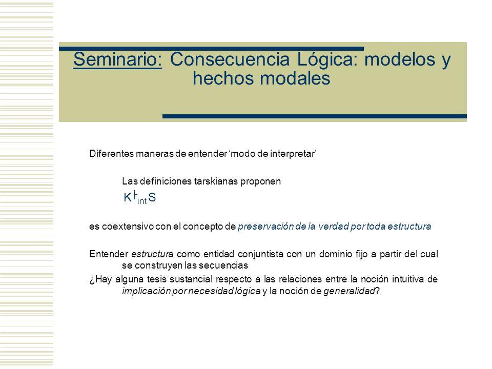 Seminario: Consecuencia Lógica: modelos y hechos modales Relaciones entre la noción de necesidad y la noción de generalidad.