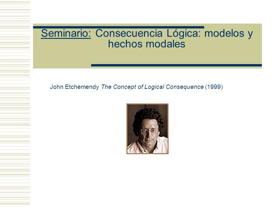 Seminario: Consecuencia Lógica: modelos y hechos modales Posición de Etchemendy: (1) Tarski dio un argumento a favor de la tesis se gún la cual su aná