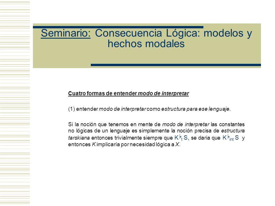 Seminario: Consecuencia Lógica: modelos y hechos modales K t S, entonces necesariamente, si toda K es verdadera, S es verdadera Y Si es necesario que