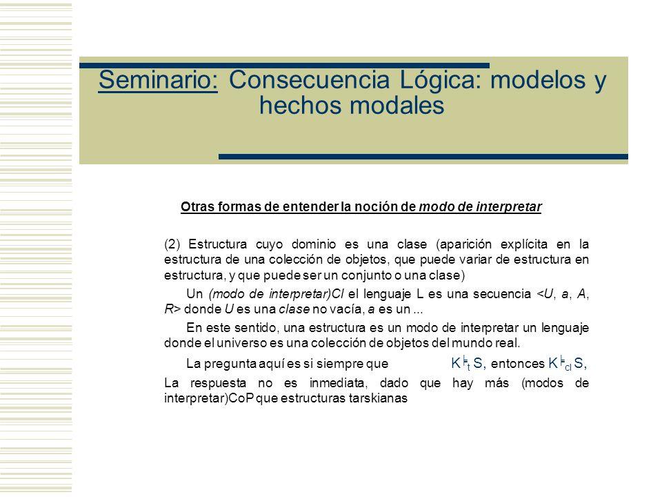 Seminario: Consecuencia Lógica: modelos y hechos modales Cuatro formas de entender modo de interpretar (1) entender modo de interpretar como estructur