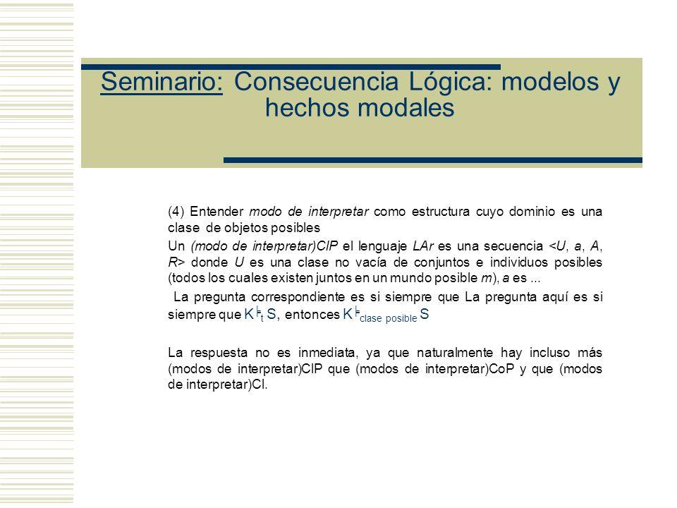 Seminario: Consecuencia Lógica: modelos y hechos modales (3) Entender modo de interpretar como estructura cuyo dominio es un conjunto de objetos posib