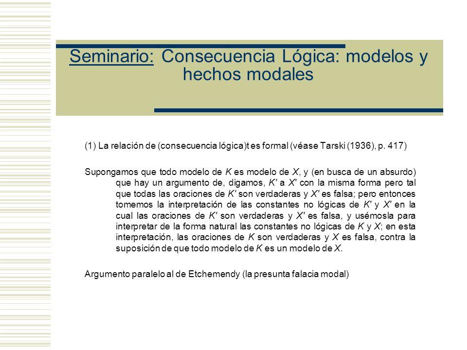Seminario: Consecuencia Lógica: modelos y hechos modales (1) La relación de (consecuencia lógica)t es formal (véase Tarski (1936), p.
