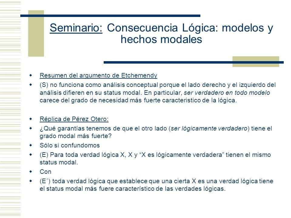 Seminario: Consecuencia Lógica: modelos y hechos modales El Problema de la contingencia: (Manuel Pérez-Otero vs Etchemendy) El SMTA (enfoque modelo teórico usual) sostiene: (S) X es lógicamente verdadera sss X es verdadera en todo modelo.