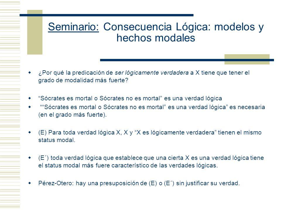 Seminario: Consecuencia Lógica: modelos y hechos modales Resumen del argumento de Etchemendy (S) no funciona como análisis conceptual porque el lado derecho y el izquierdo del análisis difieren en su status modal.