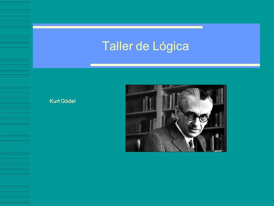 Taller de Lógica: El teorema de Gödel -Gödel demostró que es imposible establecer la consistencia lógica interna de una amplia clase de sistemas deductivos (dentro de los que se incluye la aritmética), a menos que se adopten principios tan complejos de razonamiento que su consistencia interna quede tan sujeta a la duda como la de los propios sistemas.