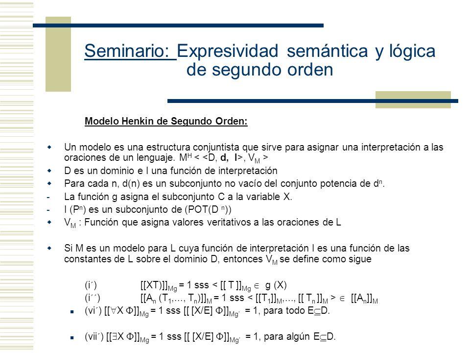 Seminario: Expresividad semántica y lógica de segundo orden Modelo Henkin de Segundo Orden: Un modelo es una estructura conjuntista que sirve para asignar una interpretación a las oraciones de un lenguaje.