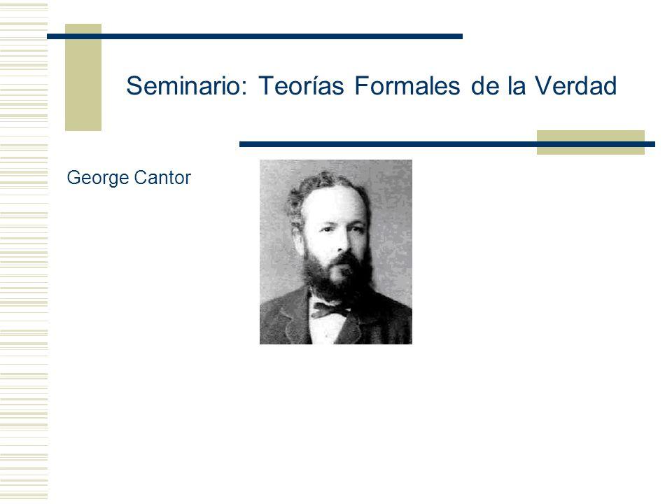 Seminario: Teorías Formales de la Verdad George Cantor
