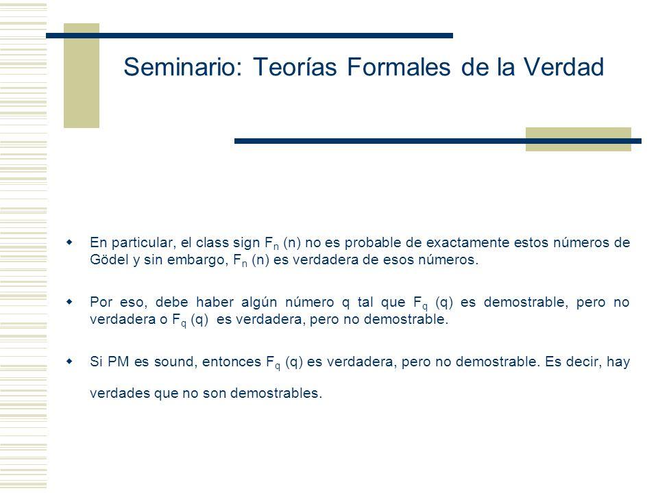Seminario: Teorías Formales de la Verdad D 1 = el conjunto de los class signs de PM D 2 = el conjunto de los números naturales Sea R 3 una función que