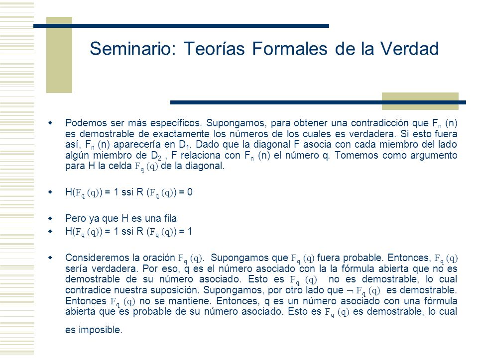 Seminario: Teorías Formales de la Verdad En particular, el class sign F n (n) no es probable de exactamente estos números de Gödel y sin embargo, F n