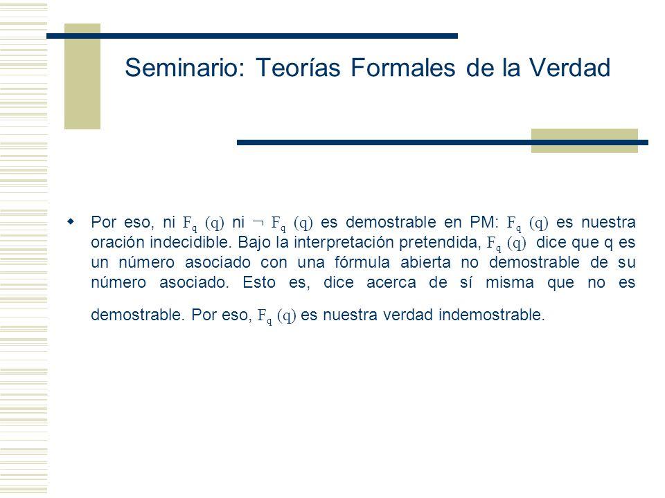 Seminario: Teorías Formales de la Verdad Podemos ser más específicos. Supongamos, para obtener una contradicción que F n (n) es demostrable de exactam
