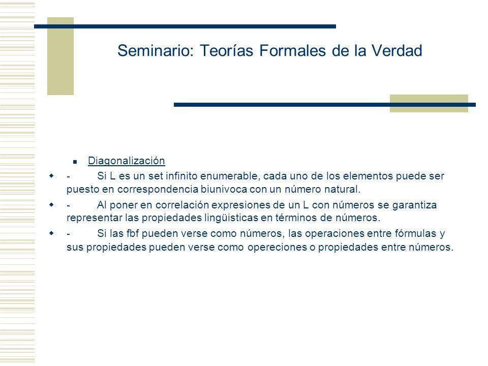 Seminario: Teorías Formales de la Verdad Por eso, ni F q (q) ni F q (q) es demostrable en PM: F q (q) es nuestra oración indecidible.