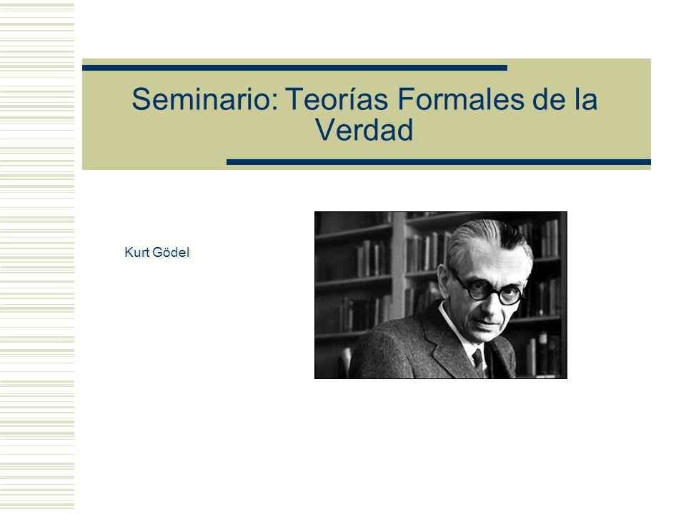Seminario: Teorías Formales de la Verdad Kurt Gödel