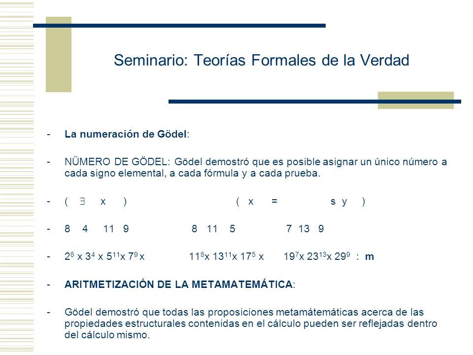Seminario: Teorías Formales de la Verdad La numeración de Gödel - Asignar un número natural a cada expresión primitiva de L. - El número de Gödel de u