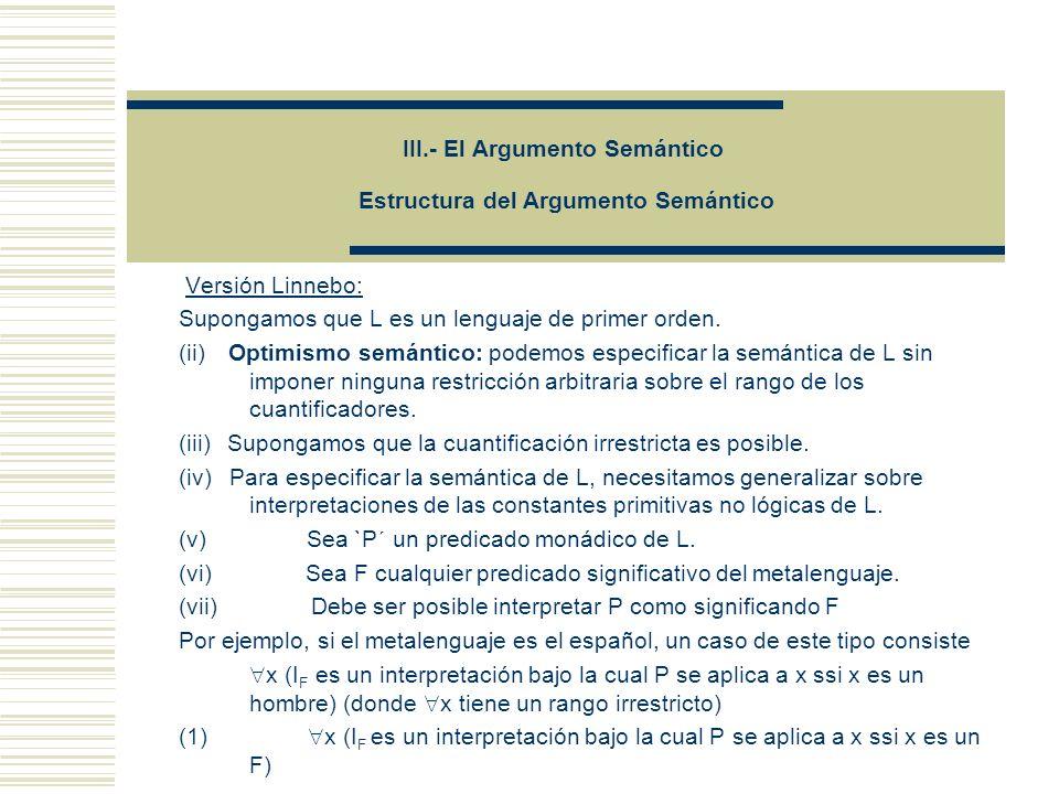 III.- El Argumento Semántico Estructura del Argumento Semántico Versión Linnebo: Supongamos que L es un lenguaje de primer orden.