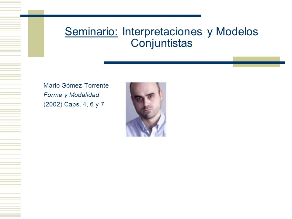 Seminario: Interpretaciones y Modelos Conjuntistas (3) Entender modo de interpretar como estructura cuyo dominio es un conjunto de objetos posibles Un (modo de interpretar)CoP el lenguaje es una secuencia donde U es un conjunto no vacío de objetos posibles (todos los cuales existen juntos en un mundo posible m), a es...