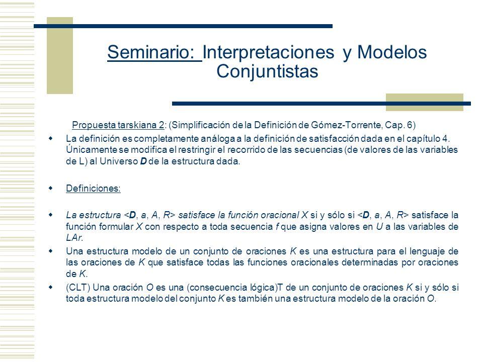 Seminario: Interpretaciones y Modelos Conjuntistas Propuesta tarskiana 2: (Simplificación de la Definición de Gómez-Torrente, Cap.