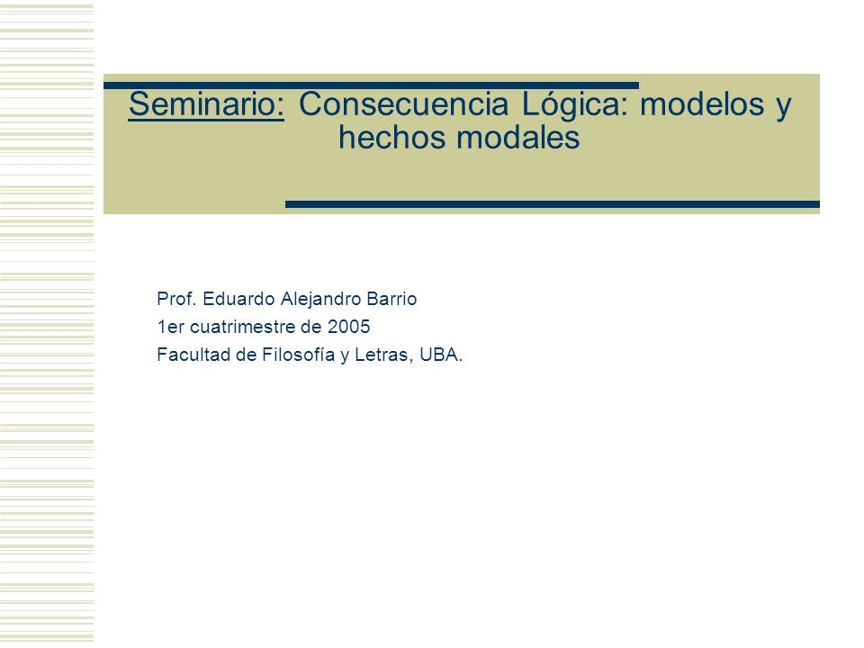 Seminario: Consecuencia Lógica: modelos y hechos modales Nombres Propios (constantes de individuos) - Todo nombre debe nombrar un objeto - Ningún nombre puede nombrar mas de un objeto - Un objeto puede ser nombrado por más de un nombre.