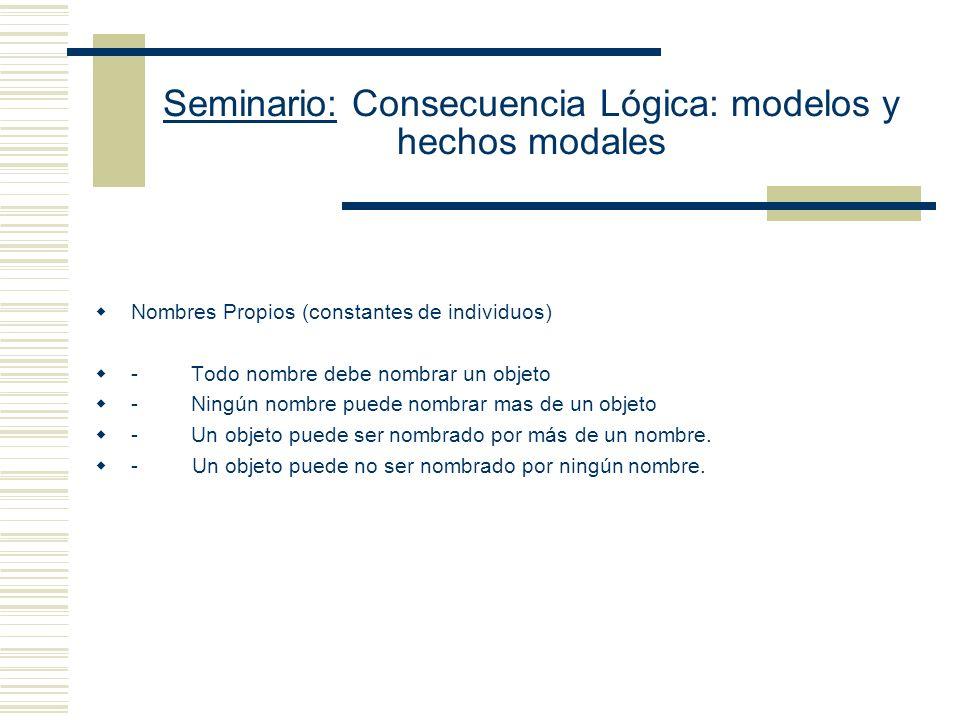 Seminario: Consecuencia Lógica: modelos y hechos modales Los lenguajes de primer orden: Al presentar un lenguaje formal se incorporan en un modo claro algunas características importantes de los lenguajes naturales.