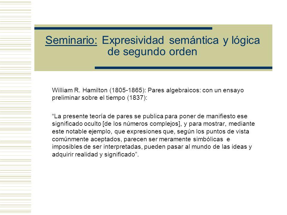 Seminario: Expresividad semántica y lógica de segundo orden Augustin-Louis Cauchy (1789-1857): Cours danalyse algébrique (1821): En cuanto a los métodos, he tratado de darles todo el rigor que matemáticas se puede pedir