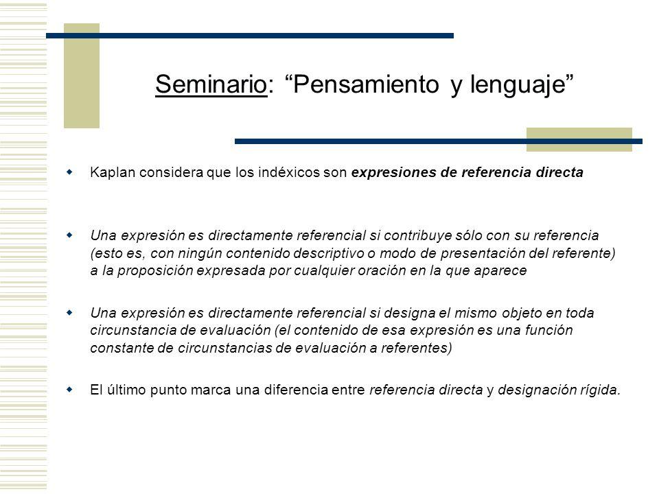 Seminario: Pensamiento y lenguaje Propuesta de Kaplan Distinguir entre circunstancia de evaluación (aquello en virtud de lo cual un contenido tiene un