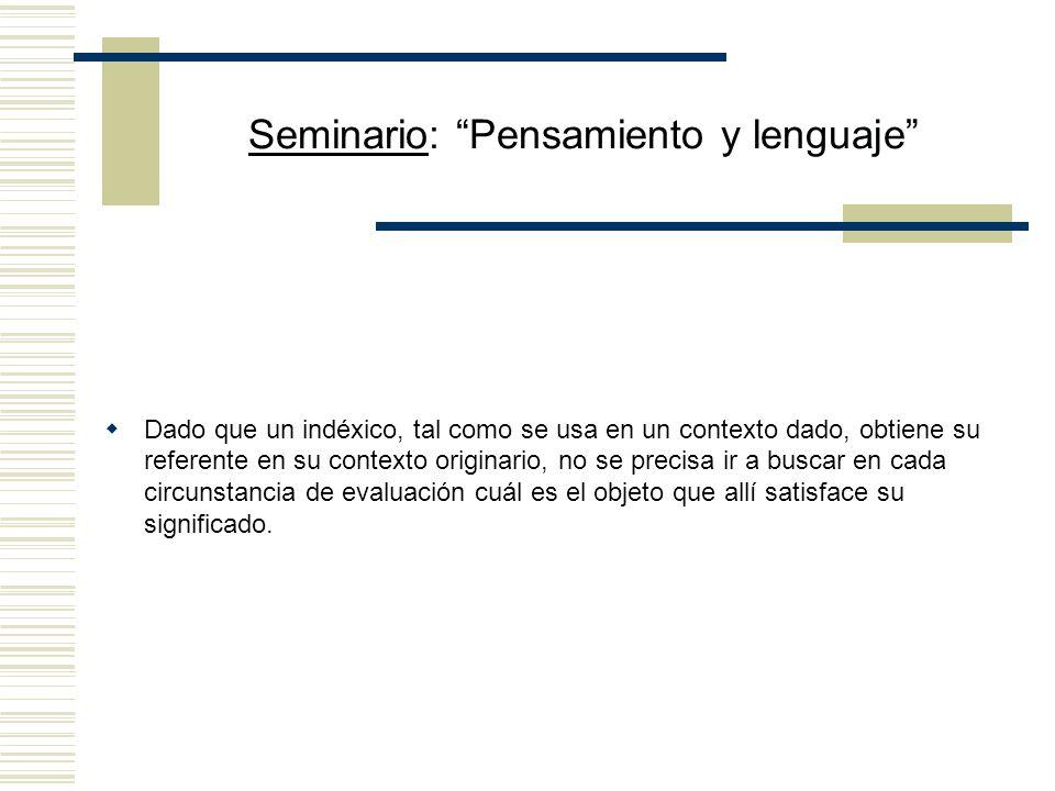 Seminario: Pensamiento y lenguaje Ejemplo: el indéxico yo Considérese una oración como (3) Yo tengo hambre El contenido de yo tal como es determinado