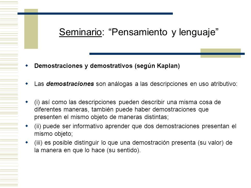 Seminario: Pensamiento y lenguaje Indéxicos vs. demostrativos Indéxicos (puros): su contenido está fijado exclusivamente por rasgos del contexto (yo,