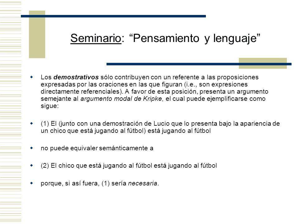 Seminario: Pensamiento y lenguaje Demostraciones y demostrativos (según Kaplan) Las demostraciones son análogas a las descripciones en uso atributivo:
