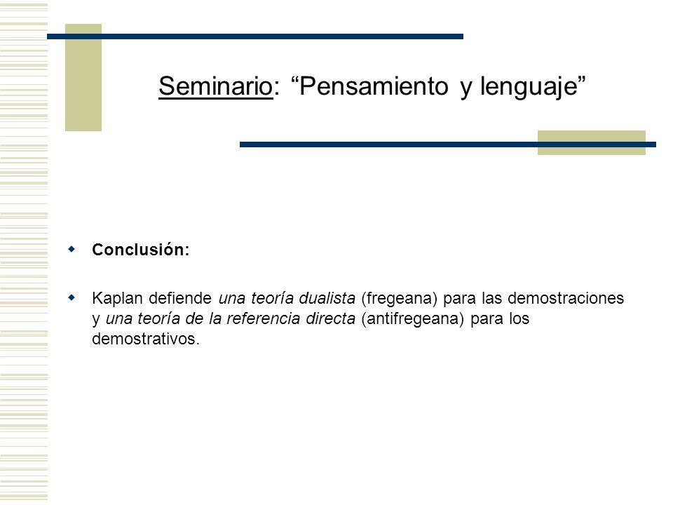 Seminario: Pensamiento y lenguaje Los demostrativos sólo contribuyen con un referente a las proposiciones expresadas por las oraciones en las que figu