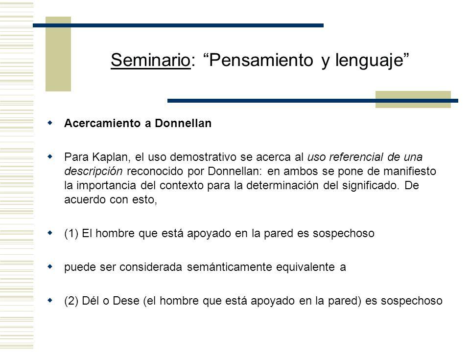 Seminario: Pensamiento y lenguaje La construcción dthat( ) -deso( ) Su analogía entre las demostraciones y las descripciones lo lleva a introducir el