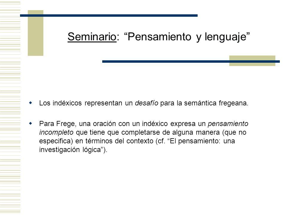 Seminario: Pensamiento y lenguaje Los indéxicos representan un desafío para la semántica fregeana.