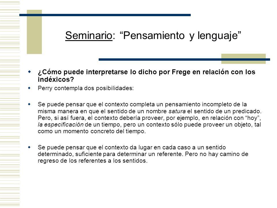 Seminario: Pensamiento y lenguaje Los indéxicos representan un desafío para la semántica fregeana. Para Frege, una oración con un indéxico expresa un