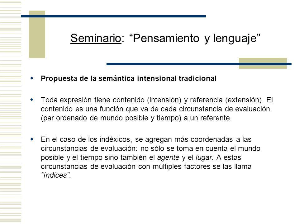 Seminario: Pensamiento y lenguaje Propuesta de la semántica intensional tradicional Toda expresión tiene contenido (intensión) y referencia (extensión).