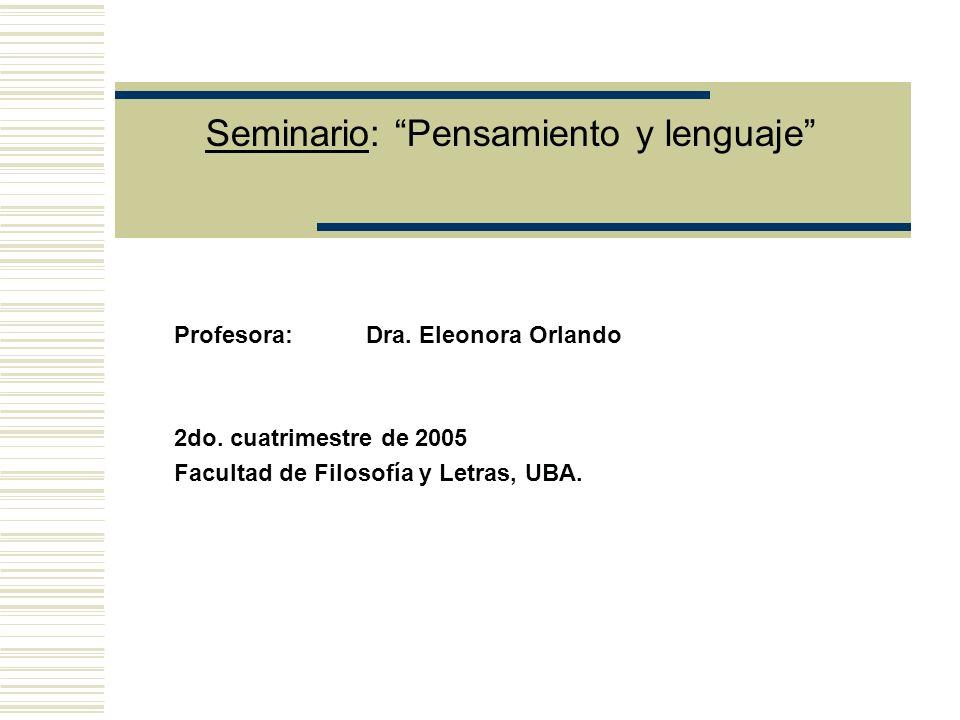 Seminario: Pensamiento y lenguaje Profesora: Dra.Eleonora Orlando 2do.