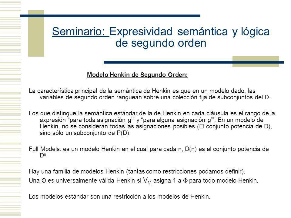 Seminario: Expresividad semántica y lógica de segundo orden Modelo Henkin de Segundo Orden: Un modelo es una estructura conjuntista que sirve para asi