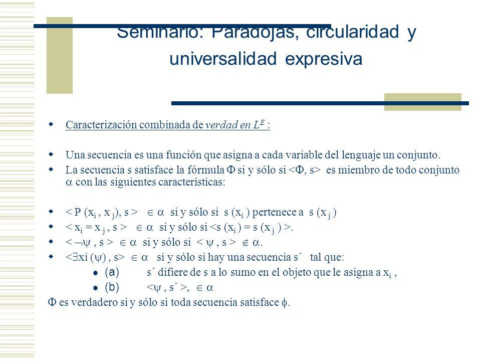 Seminario: Paradojas, circularidad y universalidad expresiva Caracterización combinada de verdad en L E : Una secuencia es una función que asigna a cada variable del lenguaje un elefante.
