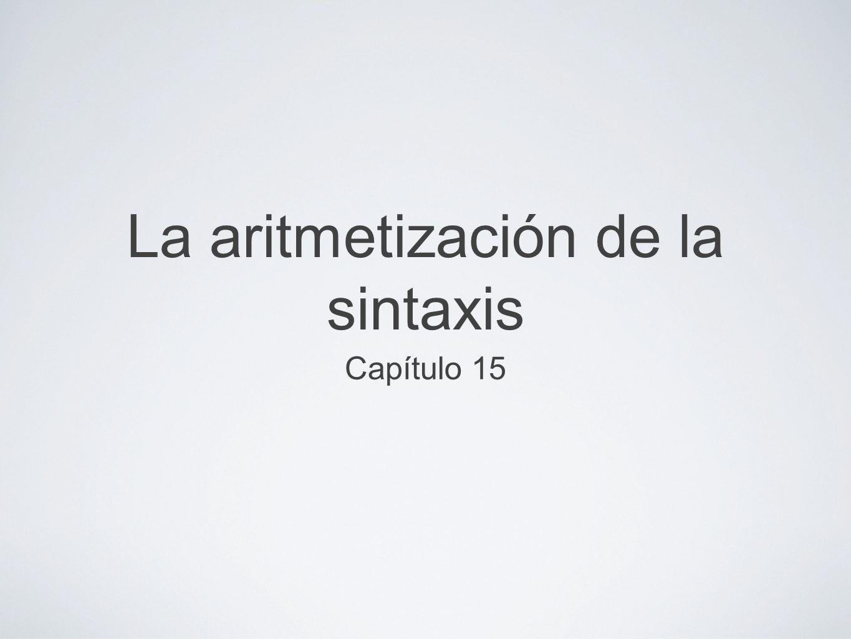 La aritmetización de la sintaxis Capítulo 15