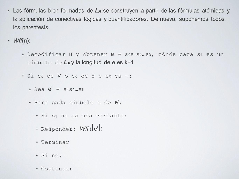 Las fórmulas bien formadas de L A se construyen a partir de las fórmulas atómicas y la aplicación de conectivas lógicas y cuantificadores. De nuevo, s