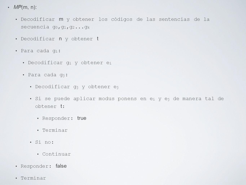 MP(m, n): Decodificar m y obtener los códigos de las sentencias de la secuencia g 0,g 1,g 2...g k Decodificar n y obtener t Para cada g i : Decodifica