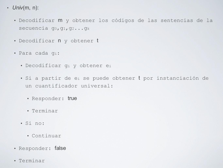 Univ(m, n): Decodificar m y obtener los códigos de las sentencias de la secuencia g 0,g 1,g 2...g k Decodificar n y obtener t Para cada g i : Decodifi